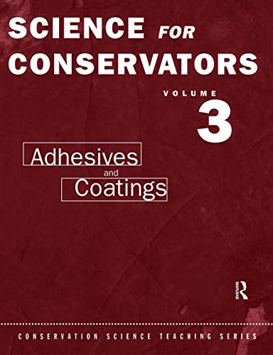 9780415071635: The Science For Conservators Series: Volume 3: Adhesives and Coatings (Heritage: Care-Preservation-Management)