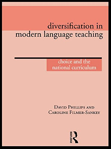 Diversification in Modern Language Teaching: Choice and the National Curriculum: Phillips, David