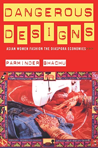 9780415072212: Dangerous Designs: Asian Women Fashion the Diaspora Economies