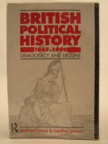 British Political History, 1867-1991: Democracy and Decline: Malcolm L. Pearce,