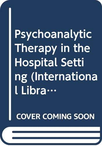 9780415072953: Psychoanalytic Therapy in the Hospital Setting (Routledge Series on Geography and Environment)