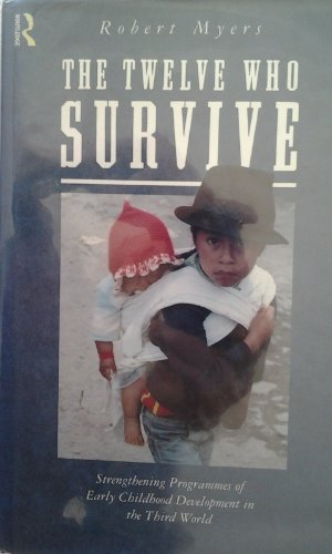 9780415073073: The Twelve Who Survive: Strengthening Programmes of Early Childhood Development in the Third World