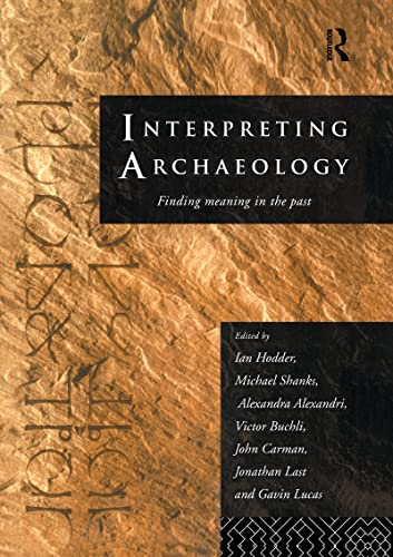 Interpreting Archaeology: Finding Meaning in the Past: Editor-Alexandra Alexandri; Editor-Victor