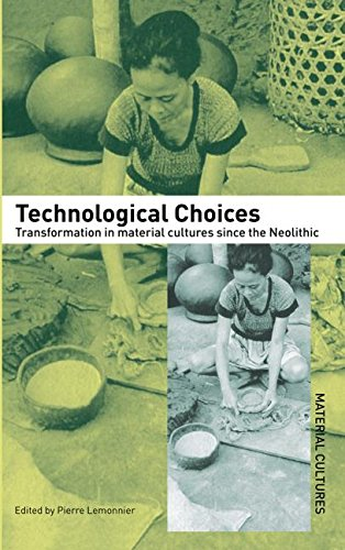 9780415073318: Technological Choices: Transformation in Material Cultures Since the Neolithic: Transformations in Material Cultures Since the Neolithic
