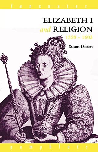 Elizabeth I and Religion 1558-1603 (Lancaster Pamphlets): Doran, Susan