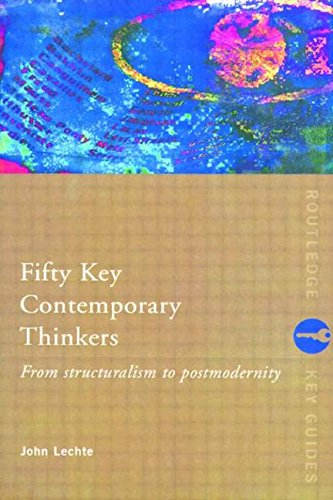 Fifty Key Contemporary Thinkers: From Structuralism to: Lechte, John