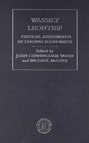 Wassily Leontief: Critical Assessments of Contemporary Economists: Wood, John Cunningham