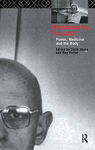 9780415075428: Reassessing Foucault: Power, Medicine and the Body (Routledge Studies in the Social History of Medicine)