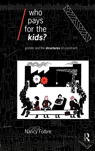 9780415075640: Who Pays for the Kids?: Gender and the Structures of Constraint (Economics as Social Theory)