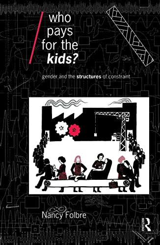 9780415075657: Who Pays for the Kids?: Gender and the Structures of Constraint (Economics as Social Theory)