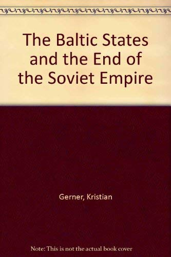 9780415075701: The Baltic States and the End of the Soviet Empire