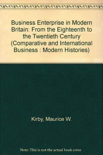9780415075749: Business Enterprise in Modern Britain: From the Eighteenth to the Twentieth Centuries (Comparative & International Business: Modern Histories)