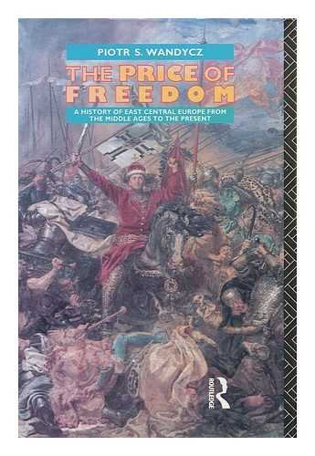 The Price of Freedom: A History of: Wandycz, Piotr S.