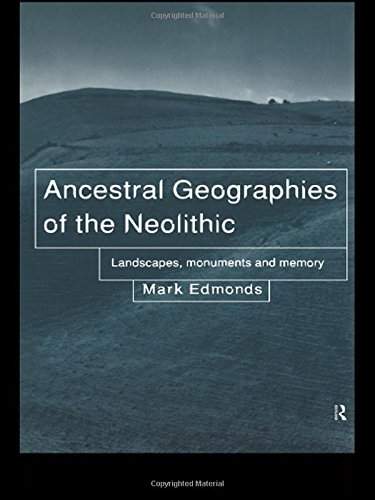 9780415076777: Ancestral Geographies of the Neolithic: Landscapes, Monuments and Memory
