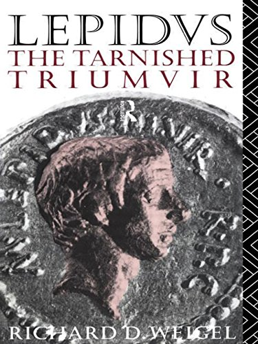 Lepidus: The Tarnished Triumvir: Weigel, Richard D.