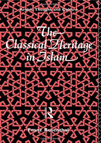 THE CLASSICAL HERITAGE IN ISLAM: Rosenthal, Franz