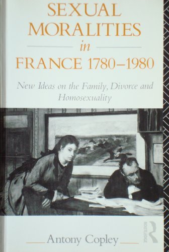 9780415077118: Sexual Moralities in France, 1780-1980: New Ideas on the Family, Divorce and Homosexuality
