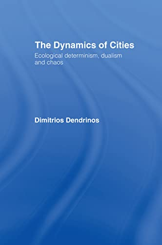 9780415077217: The Dynamics of Cities: Ecological Determinism, Dualism and Chaos