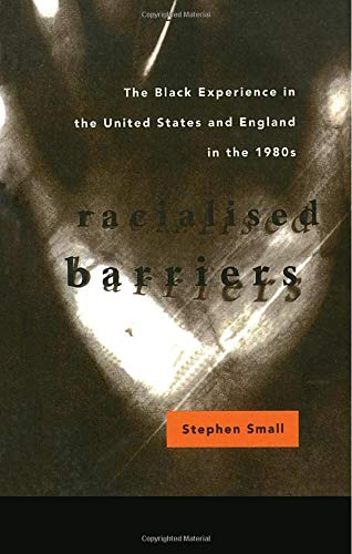 9780415077262: Racialised Barriers: The Black Experience in the United States and England in the 1980's (Critical Studies in Racism and Migration)