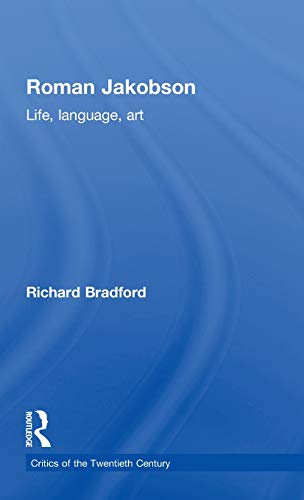 9780415077316: Roman Jakobson: Life, Language and Art (Critics of the Twentieth Century)