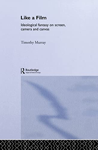 9780415077330: Like a Film: Ideological Fantasy on Screen, Camera and Canvas