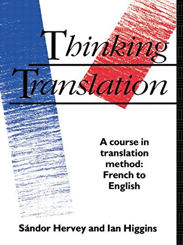 9780415078160: Thinking Translation: A Course in Translation Method: French to English