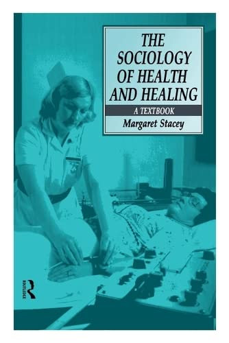 The Sociology of Health and Healing: A Textbook: Stacey, Professor Margaret, Stacey, Margaret