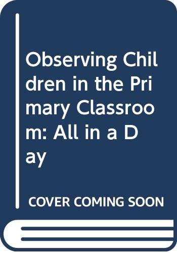 9780415078948: Observing Children in the Primary Classroom: All in a Day