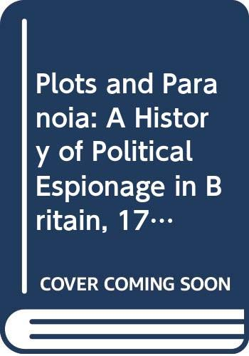 9780415079006: Plots and Paranoia: A History of Political Espionage in Britain, 1790-1988