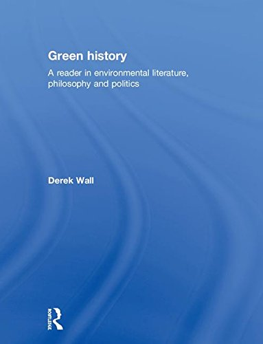 9780415079242: Green History: A Reader in Environmental Literature, Philosophy and Politics