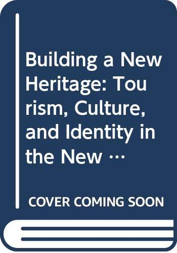 9780415079310: Building a New Heritage: Tourism, Culture, and Identity in the New Europe
