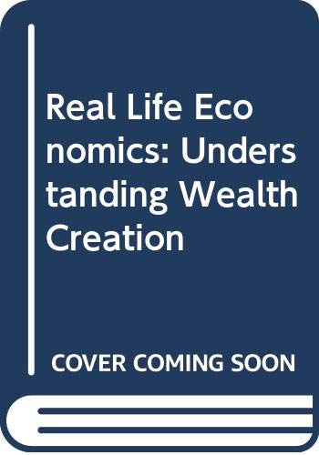 9780415079761: Real Life Economics: Understanding Wealth Creation