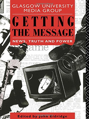 Getting the Message: News, Truth, and Power: Editor-John Eldridge