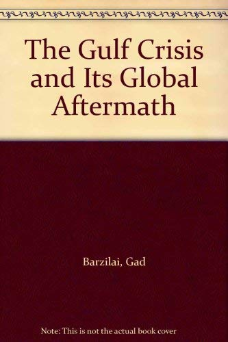 The Gulf Crisis and Its Global Aftermath: Barzilai, Gad