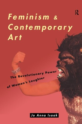 Feminism and Contemporary Art: The Revolutionary Power of Women's Laughter (Re Visions : Critical...