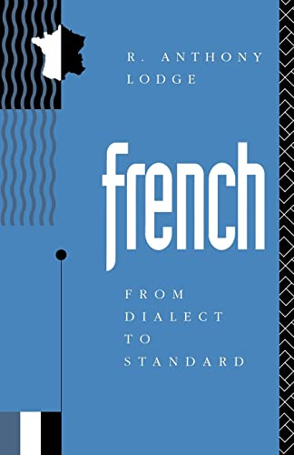 9780415080712: French: From Dialect to Standard