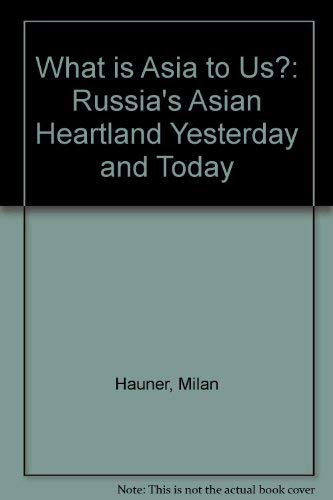 9780415081092: What Is Asia To Us: Russia's Asian Heartland Yesterday and Today