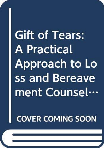 9780415081207: Gift of Tears: A Practical Approach to Loss and Bereavement Counselling