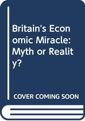 9780415081573: Britain's Economic Miracle: Myth or Reality?