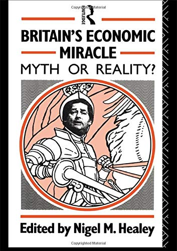 9780415081580: Britain's Economic Miracle: Myth or Reality?