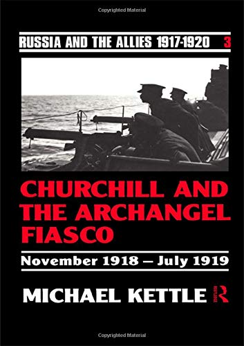 9780415082860: Churchill and the Archangel Fiasco (Russia and the Allies, 1917-1920)