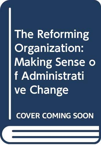 9780415082877: The Reforming Organization: Making Sense of Administrative Change