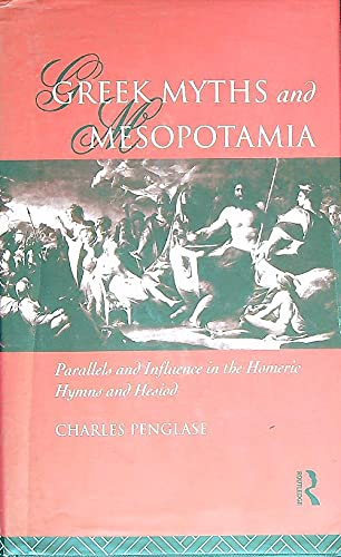 9780415083713: Greek Myths and Mesopotamia: Parallels and Influence in the Homeric Hymns and Hesiod
