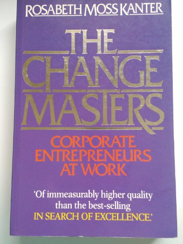 9780415084673: The Change Masters: Corporate Entrepreneurs at Work