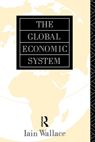 9780415084703: The Global Economic System