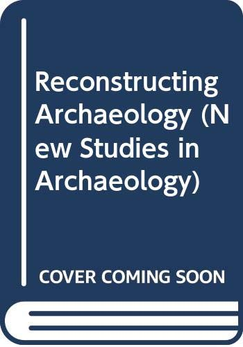 9780415085229: Reconstructing Archaeology: Theory and Practice (New studies in archaeology)