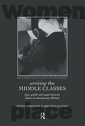 Servicing the Middle Classes: Class, Gender and Waged Domestic Work in Contemporary Britain (...