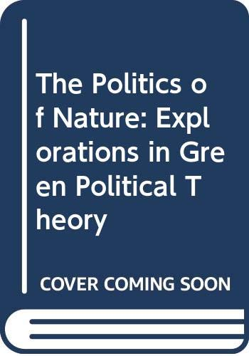 9780415085939: The Politics of Nature: Explorations in Green Political Theory