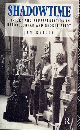 Shadowtime: History and representation in Hardy, Conrad and George Eliot: REILLY, Jim