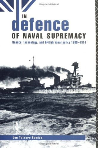 9780415086745: In Defence of Naval Supremacy: Financial Limitation, Technological Innovation and British Naval Policy, 1889-1914